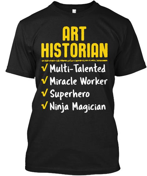 Art Historian Miracle Worker Ninja Gift Black T-Shirt Front