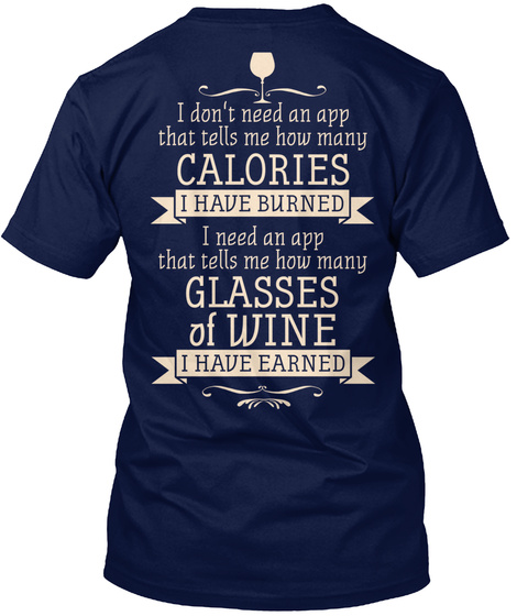 I Don't Need An App That Tells Me How Many Calories I Have Burned I Need An App That Tells Me How Many Glasses Of... Navy T-Shirt Back