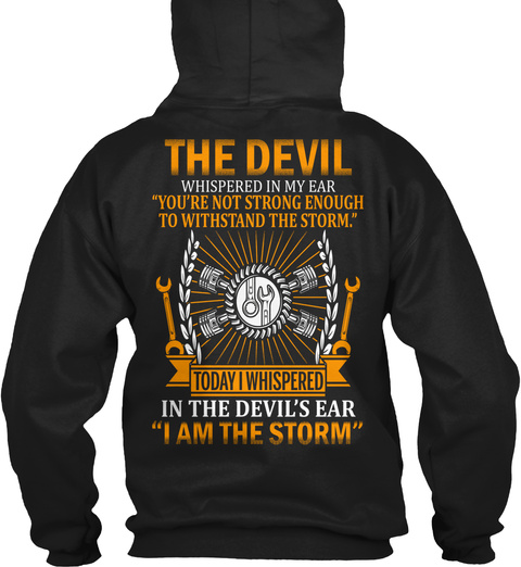 The Devil Whispered In My Ear You Re Not Strong Enough To Withstand The Storm Today I Whispered In The Devil's Ear I... Black Sweatshirt Back