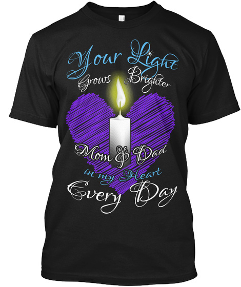Your Light Grows Brighter Mom &Dad In My Heart Every Day Black T-Shirt Front