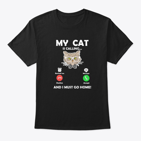 My Cat Are Calling And I Must Go Home Black T-Shirt Front