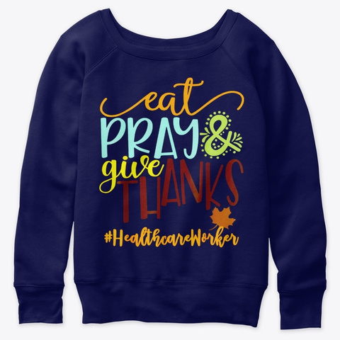 Eat Pray And Give Thanks Healthcare Work Navy  T-Shirt Front