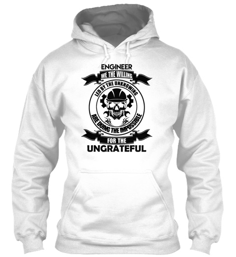 Engineer For The Ungrateful Shirt Arctic White T-Shirt Front