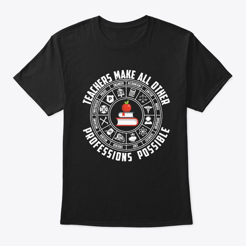 Teachers Make All Other Professions Black T-Shirt Front
