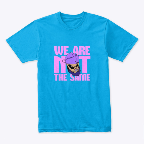 We Are Not The Same  Turquoise T-Shirt Front