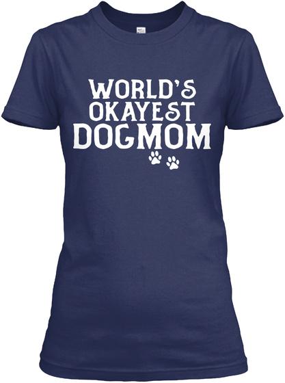 World Okayest Dog Mom Navy T-Shirt Front