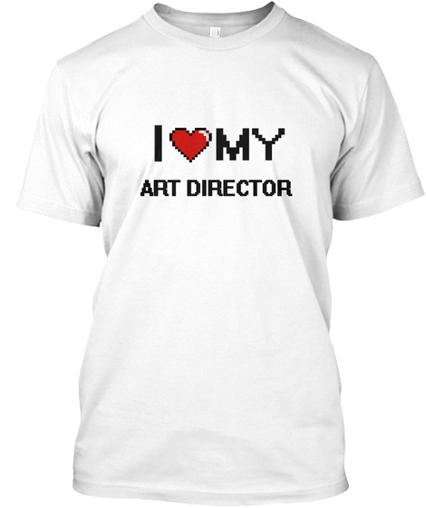 I Love My Art Director White T-Shirt Front