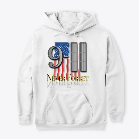 Never Forget 9 11 White T-Shirt Front