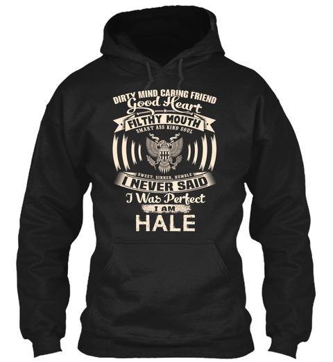 Dirty Mind Caring Friend Good  Heart Filthy Mouth Smart Ass Kind Soul Sweet Sinner Humble I Was Perfect I Am Hale Black T-Shirt Front