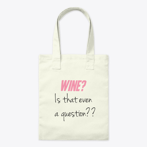 Wine? Is That Even A Question? Natural T-Shirt Front