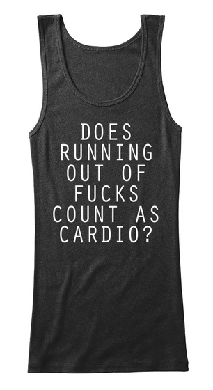 Does Running Out Of Fucks  Count As Cardio ? Black T-Shirt Front
