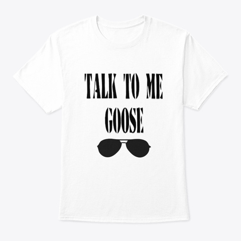 talk to me goose shirts