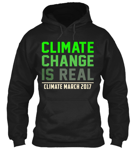 Climate Change Is Real Hoodie Black T-Shirt Front