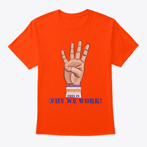 This Is Why We Work! 4th Quarter Orange T-Shirt Front