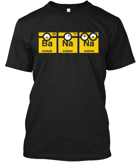 56 11 Ba Na Na Barium Sodium Sodium Black Camiseta Front