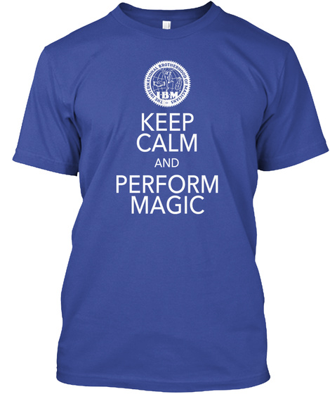 Ibm The International Brotherhood Of Magicians Keep Calm And Perform Magic Deep Royal T-Shirt Front