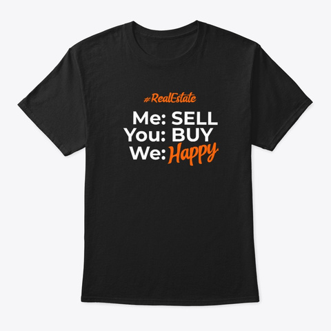 Real Estate Me Sell You Buy We Happy. Black T-Shirt Front