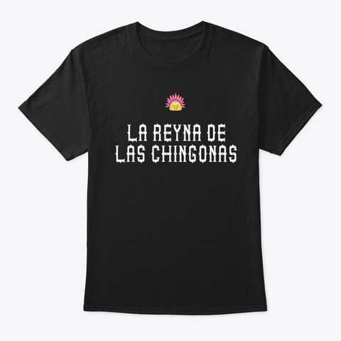 La Reyna De Las Chingonas Collection Black T-Shirt Front
