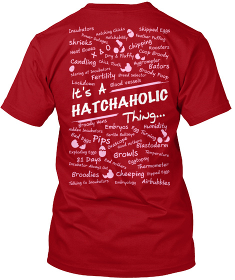 It's A Hatchaholic Thing... Incubators Shipped Eggs Deep Red T-Shirt Back
