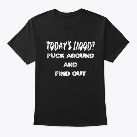 Today's Mood? Black T-Shirt Front