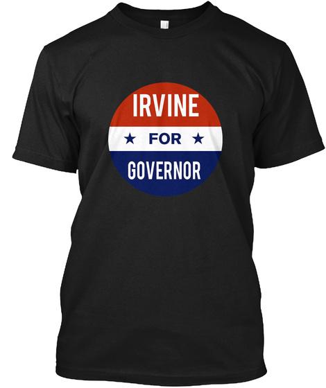 Irvine For Governor 2018 Black T-Shirt Front