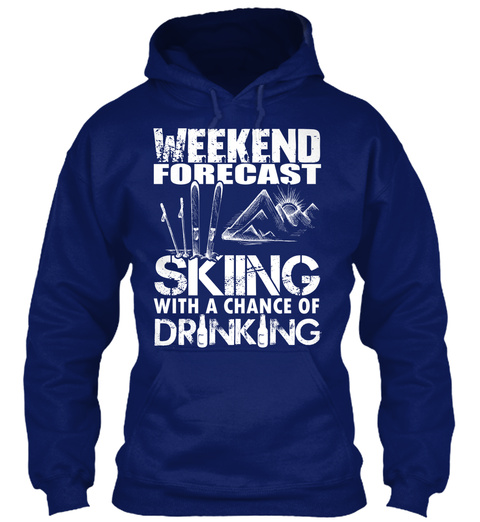 Weekend Forecast Skiing With A Chance Of Drinking  Oxford Navy Sweatshirt Front