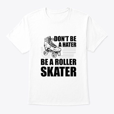 Dont Be Hater Roller Skater Cool Saying White T-Shirt Front