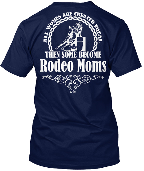 All Women Are Created Equal Then Some Become Rodeo Moms Navy T-Shirt Back