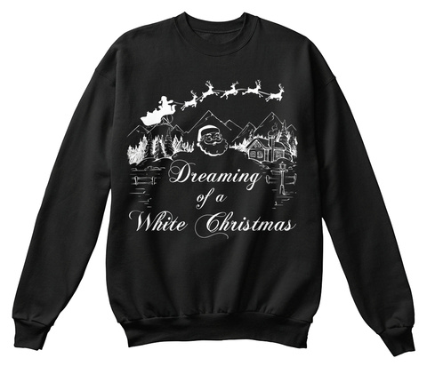 Dreaming Of A White Christmas Black Sweatshirt Front