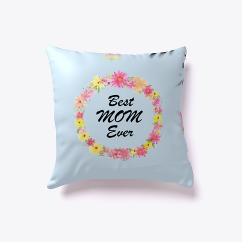 Best Mom Ever Indoor Pillow Pale Blue T-Shirt Front