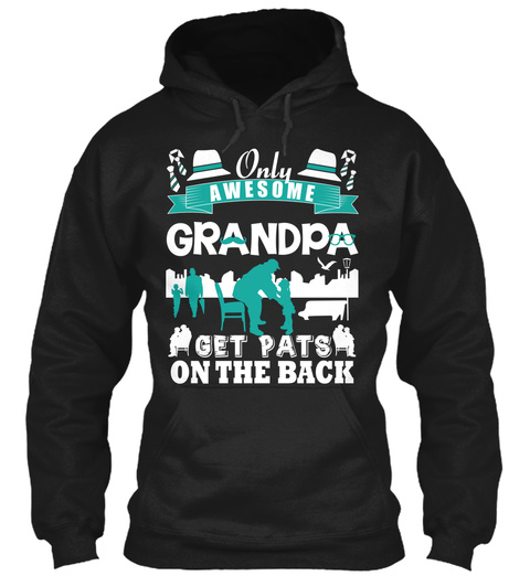 Only Awesome Grandpa Get Pats On The Back Black T-Shirt Front