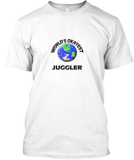 World's Okayest Juggler White T-Shirt Front