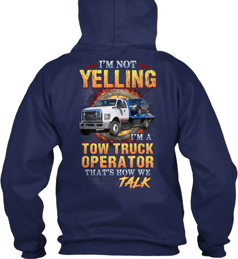 I'm Not Yelling I'm A Tow Truck Operator Navy T-Shirt Back