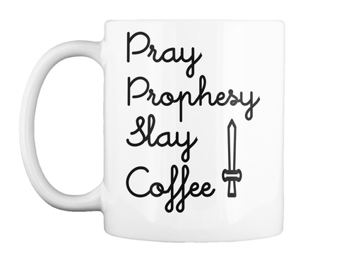 Pray Prophesy Slay Coffee White T-Shirt Front