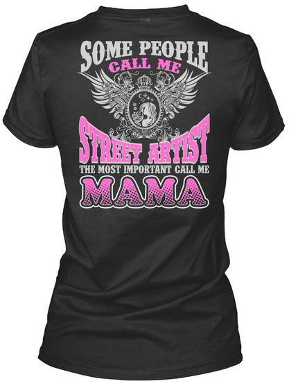 Some People Call Me Street Artist The Most Important Call Me Mama Black T-Shirt Back