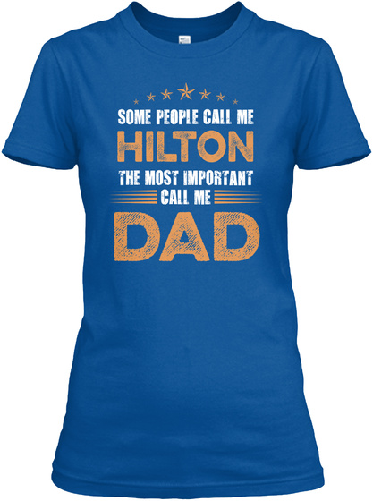 Some People Call Me Hilton The Most Important Call Me Dad Royal T-Shirt Front