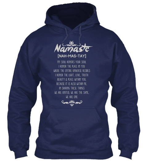 Namaste [Nah Mas Tay] My Soul Honors Your Soul I Honor The Place In You Where The Entire Universe Resides I Honor The... Navy T-Shirt Front
