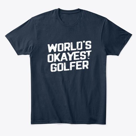World's Okayest Golfer Dad New Navy T-Shirt Front