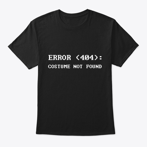 Error 404 Costume Not Found Nerdy Black T-Shirt Front