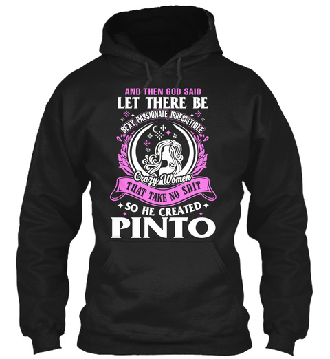 And Then God Said Sexy, Passionate, Irresistible Crazy Women That Take No Shit So He Created Pinto Black Sweatshirt Front