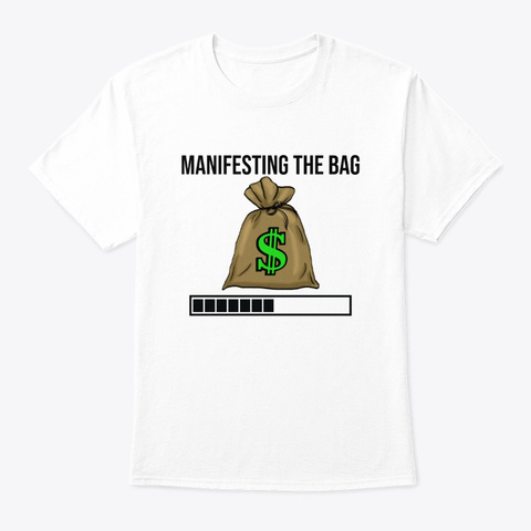 Manifesting The Bag  Loa White T-Shirt Front