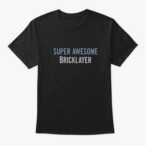 Super Awesome Bricklayer Black T-Shirt Front