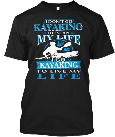 [Only USA] I GO KAYAKING TO LIVE MY LIFE Unisex Tshirt