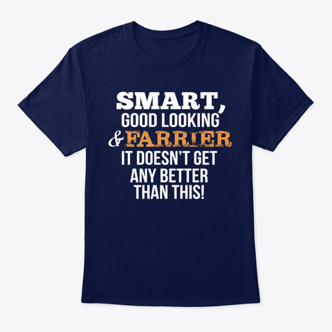 Farrier Funny Gift   Smart,Good Looking Navy T-Shirt Front