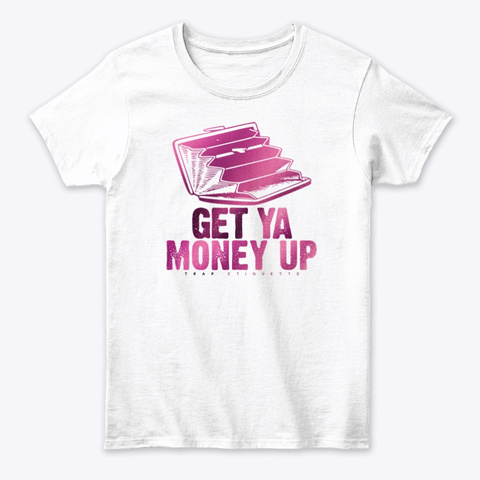 Get Ya Money White T-Shirt Front