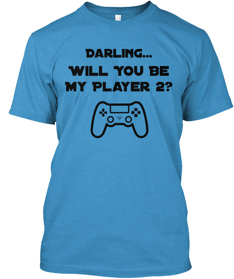 Darling... Will You Be My Player 2? Heathered Bright Turquoise  T-Shirt Front