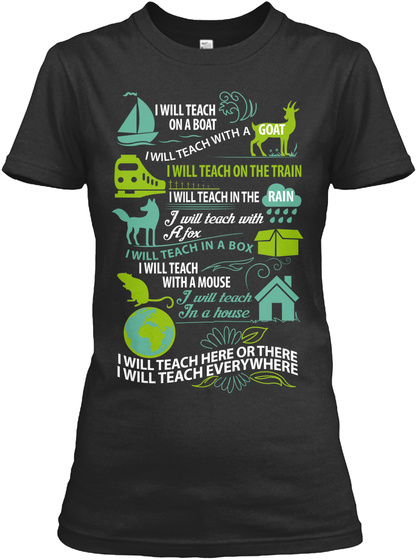 I Will Teach On A Boat I Will Teach On The Train I Will Teach In The Rain I Will Teach With A Fox I Will Teach With A... Black T-Shirt Front