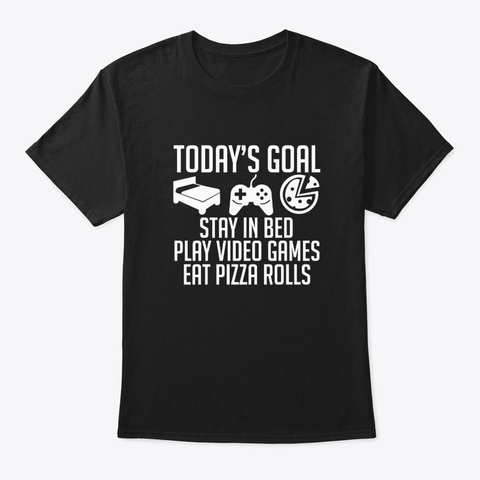 Todays Goals Play Games Eat Pizza Rolls Black T-Shirt Front
