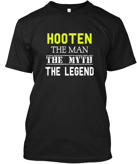 Hooteñ The Man The Myth The Legend Black T-Shirt Front