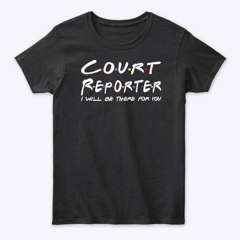 Court Reporter  Gifts  Black T-Shirt Front